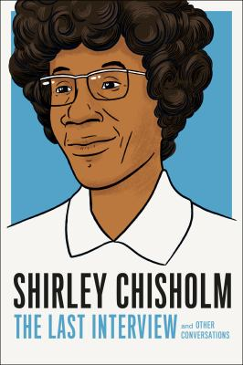 Shirley Chisholm : the last interview and other conversations