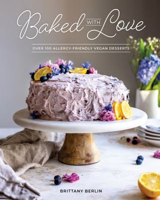 Baked with love : over 100 allergy-friendly vegan desserts