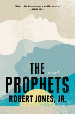 The prophets : a novel / Robert Jones, Jr.