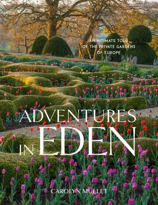 Adventures in Eden : an intimate tour of the private gardens of Europe