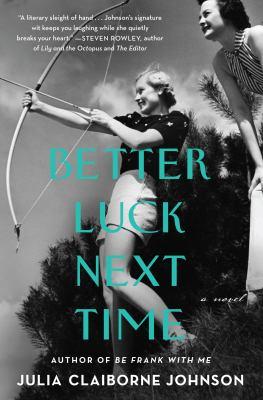 Better luck next time : a novel / Julia Claiborne Johnson.