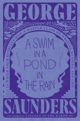 A swim in a pond in the rain : in which four Russians give a master class on writing, reading, and life / George Saunders.