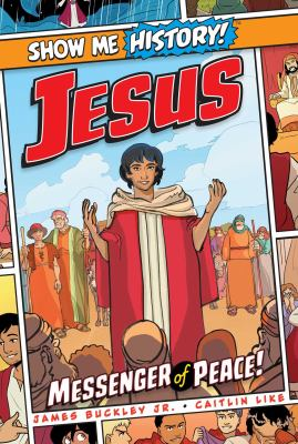Jesus : messenger of peace! / by James Buckley Jr. ; illustrated by Caitlin Like ; lettering & design by Swell Type ; cover art by Derrick DeVoe.
