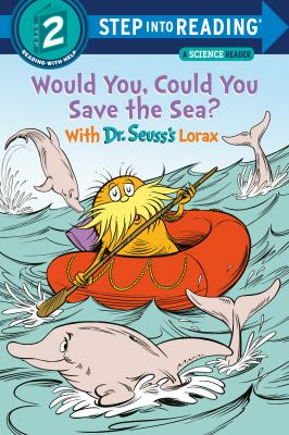 Would you, could you save the sea? : with Dr. Seuss's Lorax