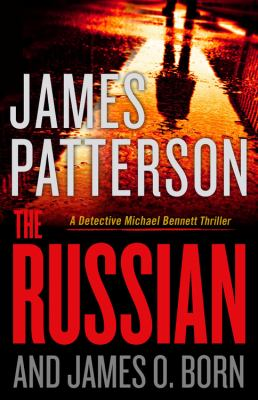 The Russian / James Patterson and James O. Born.