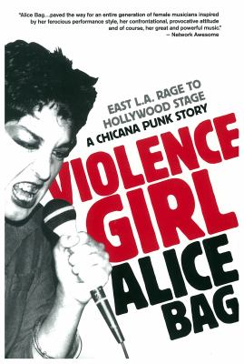 Violence girl : East L.A. rage to Hollywood stage : a Chicana punk story