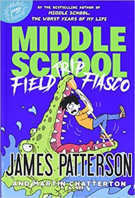 Field trip fiasco / James Patterson and Martin Chatterton ; illustrated by Anthony Lewis.