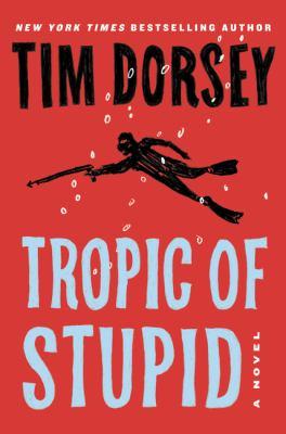 Tropic of stupid / Tim Dorsey.