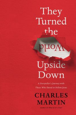 They turned the world upside down : a storyteller's journey with those who dared to follow Jesus