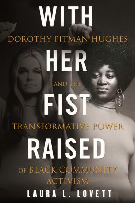 With her fist raised : Dorothy Pitman Hughes and the transformative power of Black community activism