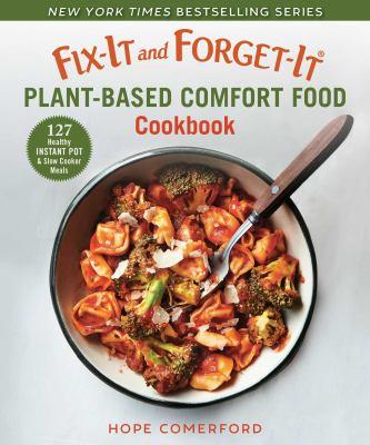Plant-based comfort food cookbook : 127 instant pot & slow cooker meals