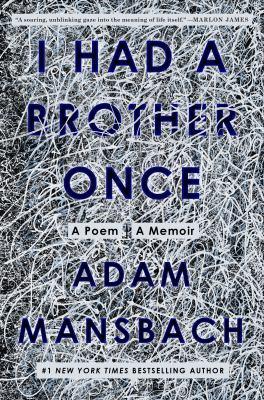 I had a brother once : a poem, a memoir