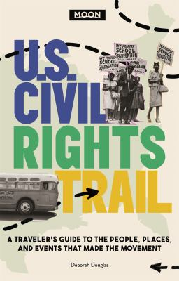 Moon U.S. civil rights trail : a traveler's guide to the people, places, and events that made the movement