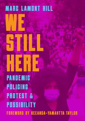 We still here : pandemic, policing, protest, & possibility