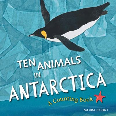 Ten animals in Antarctica : a counting book