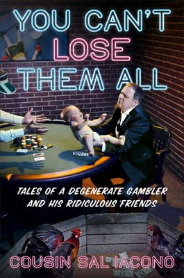 You can't lose them all : Cousin Sal's funny-but-true tales of sports, gambling, and questionable parenting