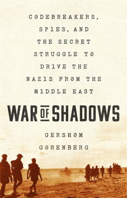 War of shadows : codebreakers, spies, and the secret struggle to drive the Nazis from the Middle East / Gershom Gorenberg.