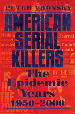 American serial killers : the epidemic years 1950-2000