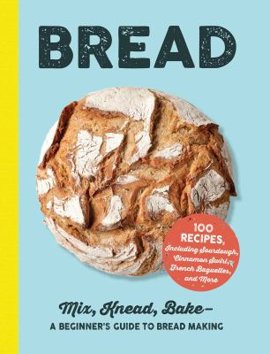 Bread : mix, knead, bake - a beginners guide to bread making.