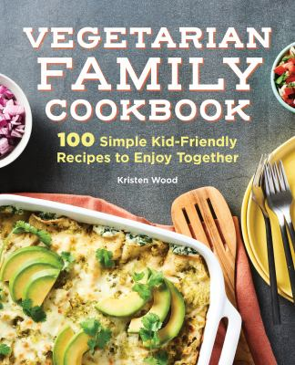 Vegetarian family cookbook : 100 simple kid-friendly recipes to enjoy together