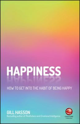 Happiness : how to get into the habit of being happy