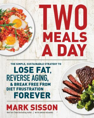 Two meals a day : the simple sustainable strategy to lose fat, reverse aging, & break free from diet frustration forever