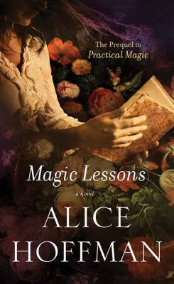 Magic lessons / Alice Hoffman.
