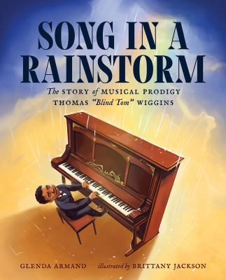 "Song in a rainstorm : the story of musical prodigy Thomas ""Blind Tom"" Wiggins"