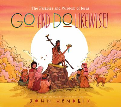Go and do likewise! : the parables and wisdom of Jesus