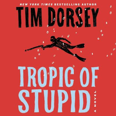 Tropic of stupid : a novel