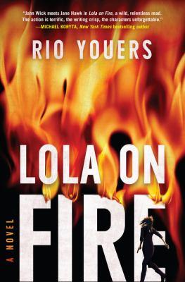 Lola on fire : a novel / Rio Youers.