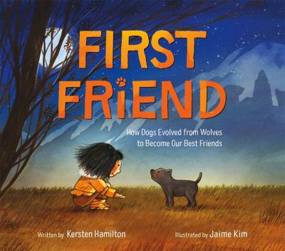 First friend : how dogs evolved from wolves to become our best friends