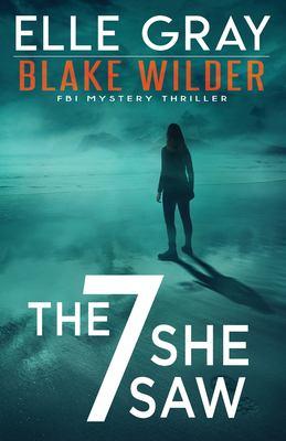 The 7 she saw : Blake Wilder FBI mystery thriller