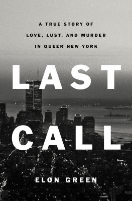 Last call : a true story of love, lust, and murder in queer New York / Elon Green.
