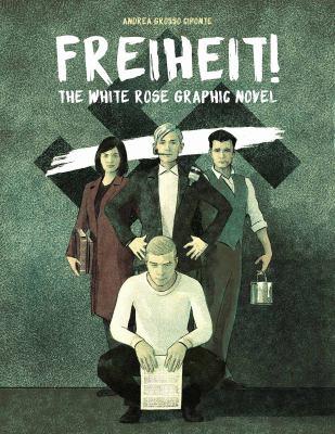 Freiheit! : the White Rose graphic novel