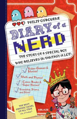 Diary of a nerd : the story of a very special kid who believes in fantasy (a lot!) / written by Philip Osbourne ; illustrations by Roberta Procacci.