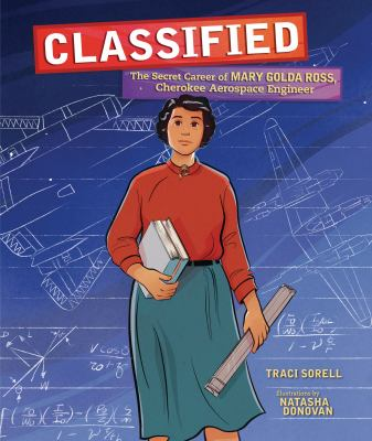 Classified : the secret career of Mary Golda Ross, Cherokee aerospace engineer