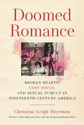 Doomed romance : broken hearts, lost souls, and sexual tumult in nineteenth-century America