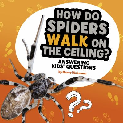 How do spiders walk on the ceiling? : answering kids' questions