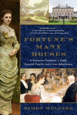 Fortune's many houses : a Victorian visionary, a noble Scottish family, and a lost inheritance