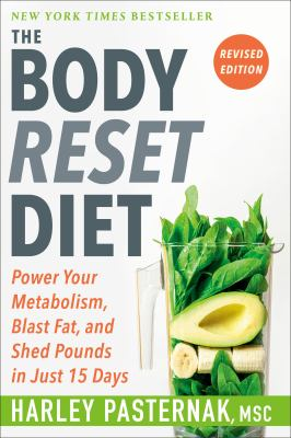 The body reset diet : power your metabolism, blast fat, and shed pounds in just 15 days