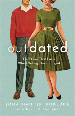 Outdated : find love that lasts when dating has changed
