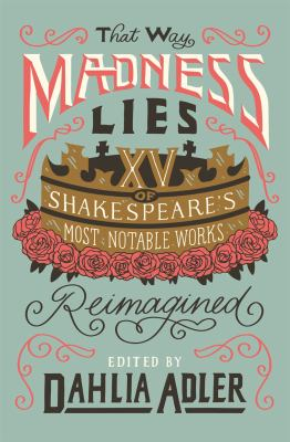That way madness lies : fifteen of William Shakespeare's most notable works reimagined