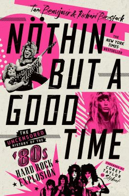 Nöthin' but a good time : the uncensored history of the '80s hard rock explosion