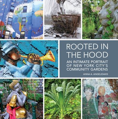 Rooted in the hood : an intimate portrait of New York City's community gardens