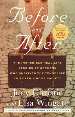 Before and after : the incredible real-life stories of orphans who survived the Tennessee Children's Home Society