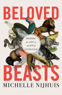 Beloved beasts : fighting for life in an age of extinction