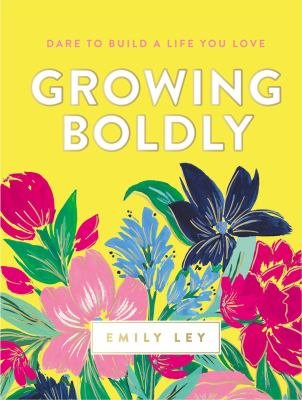 Growing boldly : dare to build a life you love