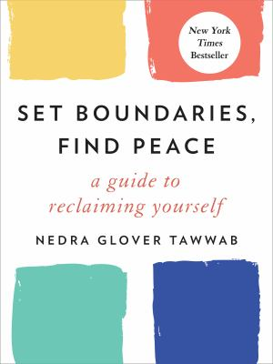 Set boundaries, find peace : a guide to reclaiming yourself