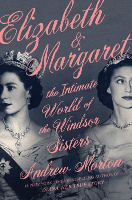 Elizabeth & Margaret : the intimate world of the Windsor sisters